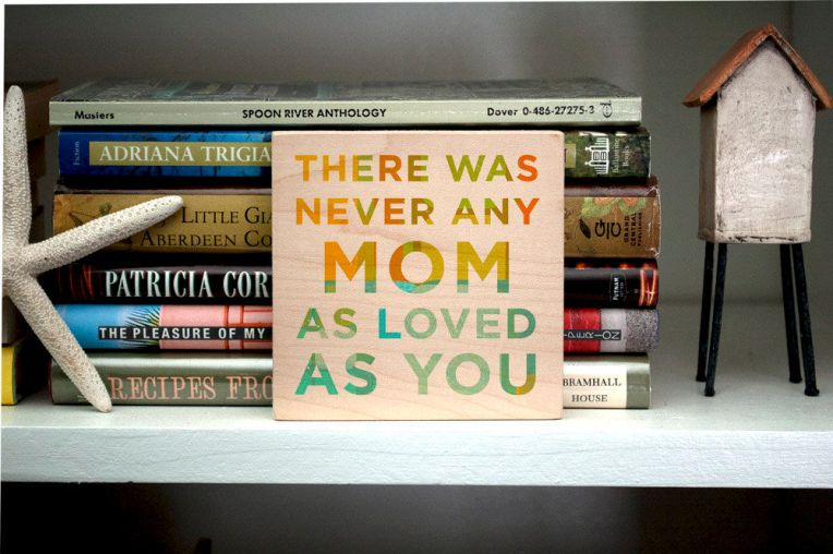 There Was Never Any Mom as Loved as You Art Block by John W. Golden